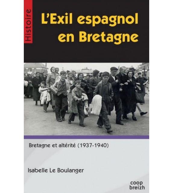 L'EXIL ESPAGNOL EN BRETAGNE - Bretagne et altérité (1937-1940)