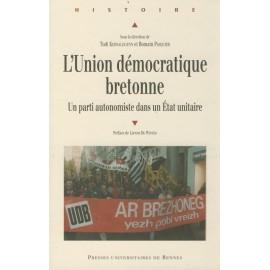 L'UNION DÉMOCRATIQUE BRETONNE - Un parti autonomiste dans un État unitaire