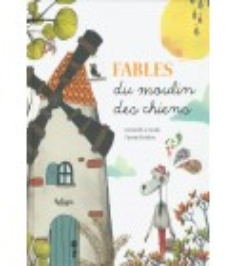 FABLES DU MOULIN DES CHIENS