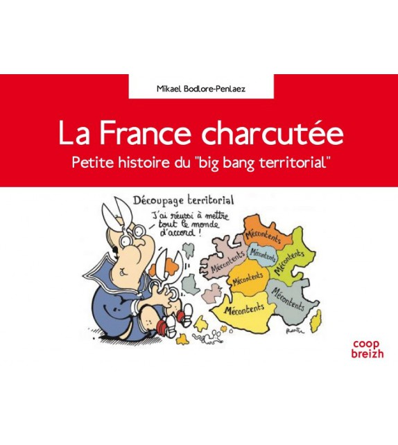 """LA FRANCE CHARCUTÉE - Petite histoire du """"big bang territorial"""""""