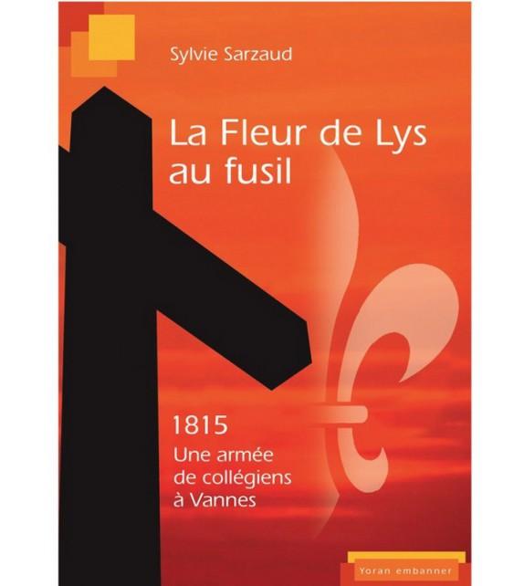 LA FLEUR DE LYS AU FUSIL - 1815, l'armée des collégiens de Vannes