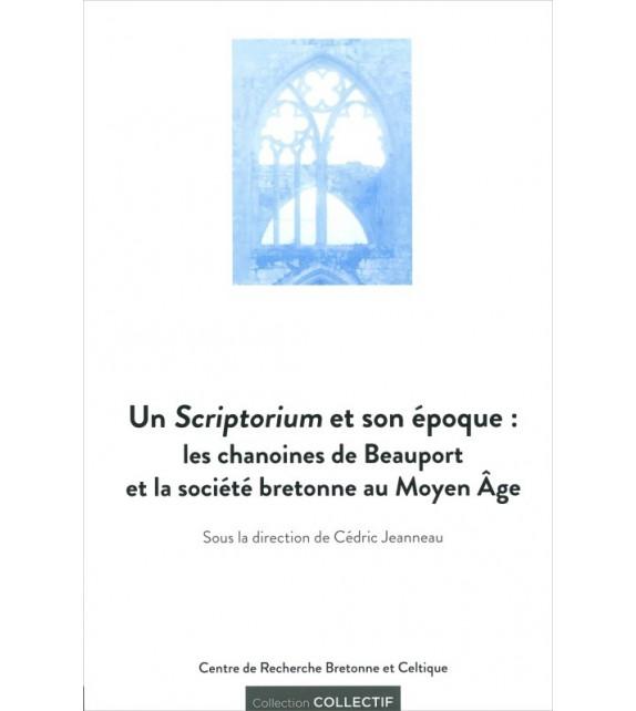 UN SCRIPTORIUM ET SON ÉPOQUE : LES CHANOINES DE BEAUPORT ET LA SOCIÉTÉ BRETONNE AU MOYEN ÂGE