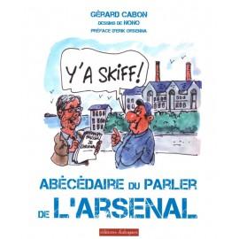 Y'A SKIFF ! ABÉCÉDAIRE DU PARLER DE L'ARSENAL
