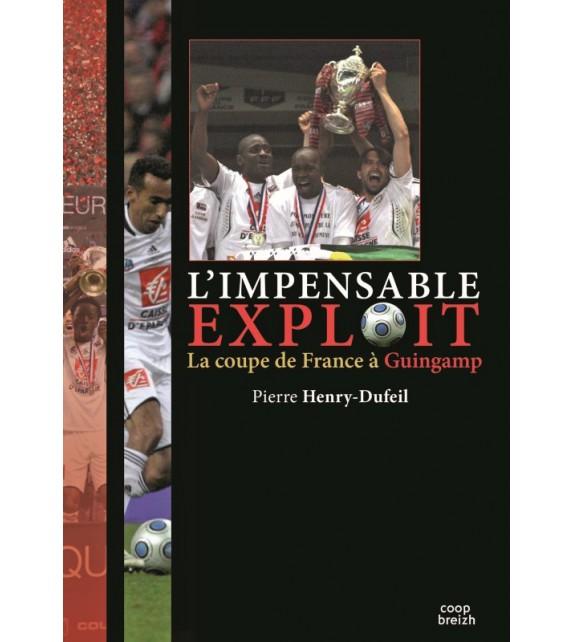 L'IMPENSABLE EXPLOIT - La coupe de France à Guingamp