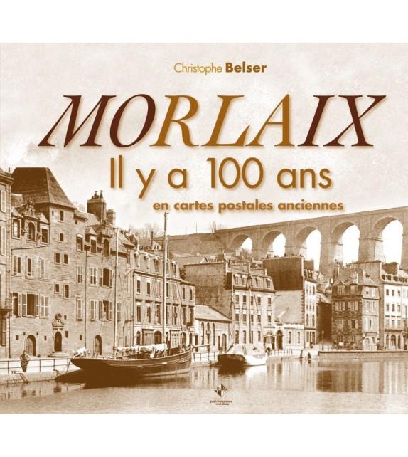 MORLAIX IL Y A 100 EN CARTES POSTALES