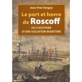 LE PORT ET HAVRE DE ROSCOFF ou l'histoire d'une vocation maritime