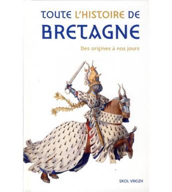 TOUTE L'HISTOIRE DE LA BRETAGNE - Des origines à nos jours