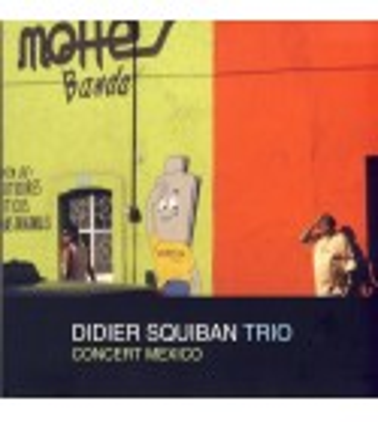 CD DIDIER SQUIBAN TRIO - CONCERT MEXICO