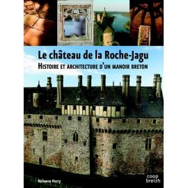 LE CHÂTEAU DE LA ROCHE-JAGU, Histoire et architecture d'un manoir breton