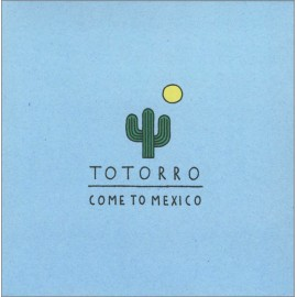 CD TOTORRO - Come to Mexico