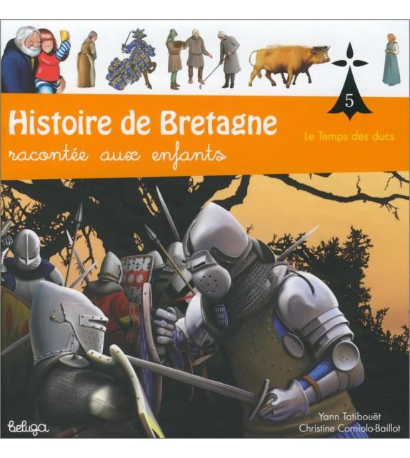 HISTOIRE DE BRETAGNE RACONTÉE AUX ENFANTS Tome 5 - Le Temps des Ducs