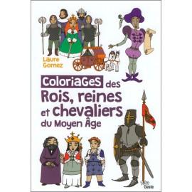 LES COLORIAGES DES ROIS, REINES ET CHEVALIERS DU MOYEN AGE