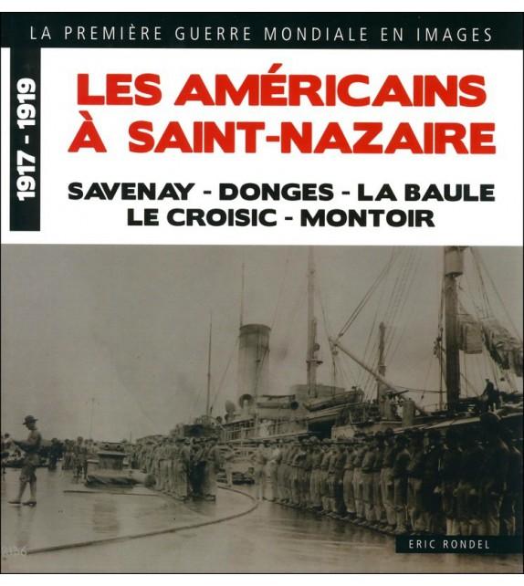 LES AMÉRICAINS À SAINT-NAZAIRE Savenay, Donges, La Baule, Le Croisic, Montoir 1917 - 1919