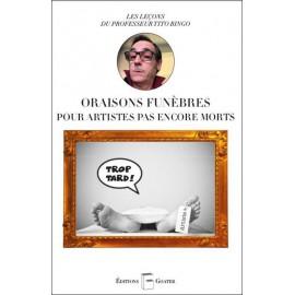 ORAISONS FUNÈBRES POUR ARTISTES PAS ENCORE MORTS