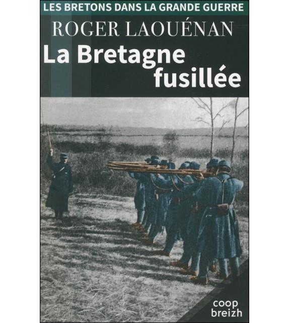 LA BRETAGNE FUSILLÉE 1914-1918
