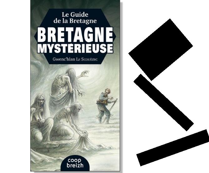 De Gwenc'hlan le Scouëzec : Le guide de la Bretagne Mystérieuse