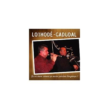 CD LOTHODE CADUDAL - CA VA DURER COMME CA ENCORE PENDANT LONGTEMPS ?