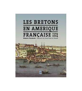 LES BRETONS EN AMERIQUE FRANCAISE 1504-2004