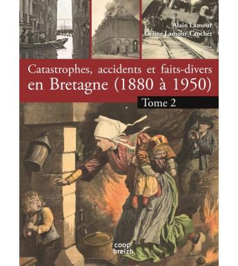 CATASTROPHES, ACCIDENTS ET FAITS-DIVERS EN BRETAGNE (1890-1950)tome 2 Terre et Ciel