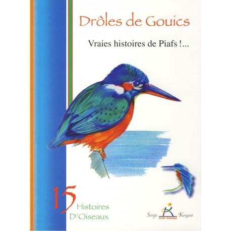 DRÔLES DE GOUICS - Vraies histoires de piafs