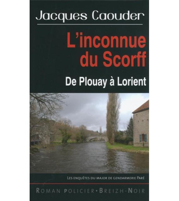 L'INCONNUE DU SCORFF - DE PLOUAY À LORIENT