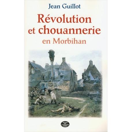 RÉVOLUTION ET CHOUANNERIE EN MORBIHAN (1789-1804)