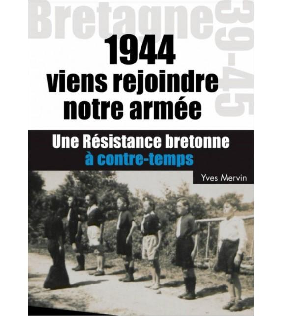 VIENS REJOINDRE NOTRE ARMÉE ! 1944 une Résistance bretonne à contretemps