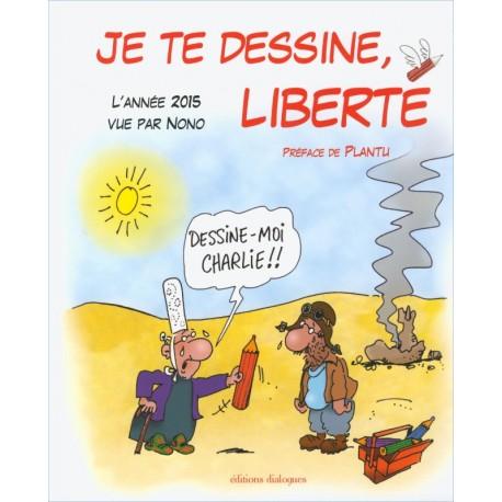 JE TE DESSINE LIBERTÉ - L'année 2015 vue par Nono