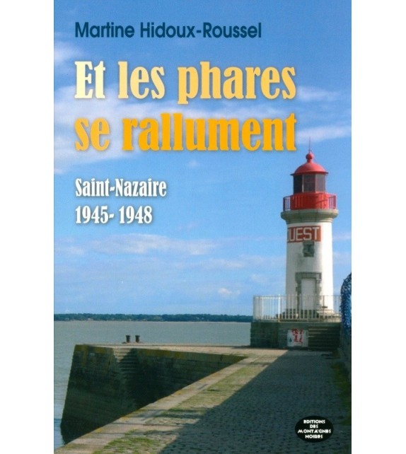 ET LES PHARES SE RALLUMENT - SAINT-NAZAIRE 1946-1948