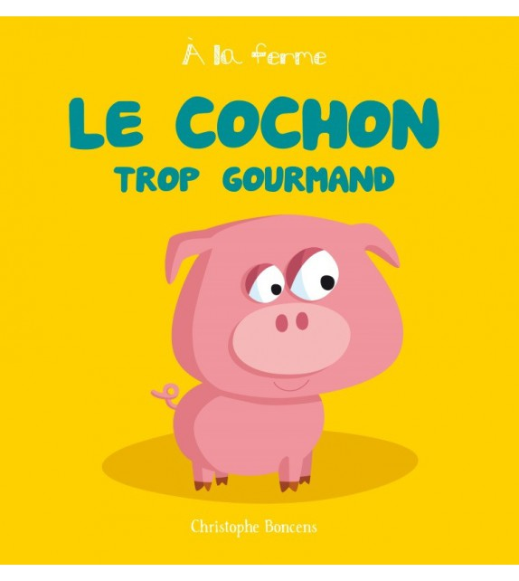 À LA FERME - LE COCHON TROP GOURMAND