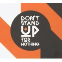 DON'T STAND UP FOR NOTHING
