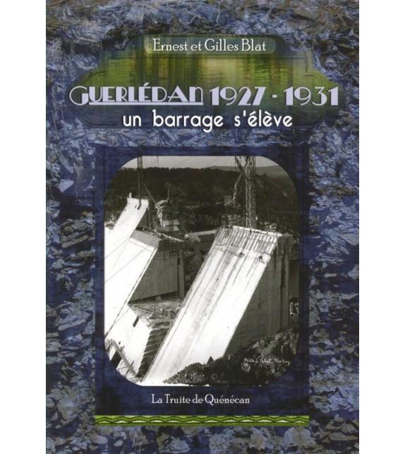 GUERLÉDAN 1927 - 1931 UN BARRAGE S'ÉLÈVE