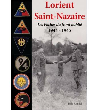 LORIENT SAINT-NAZAIRE LES POCHES DU FRONT OUBLIÉ - 1944-1945