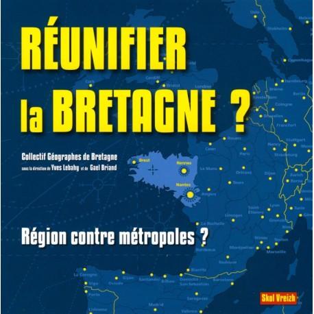 RÉUNIFIER LA BRETAGNE ? LE DESSOUS DES CARTES