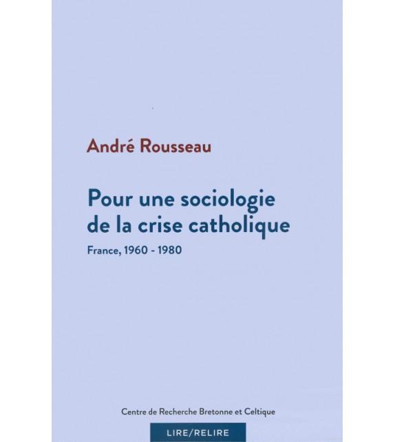 POUR UNE SOCIOLOGIE DE LA CRISE CATHOLIQUE - FRANCE 1960-1980