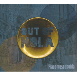 CD OUT OF NOLA - PLACOMUSOPHOBIA