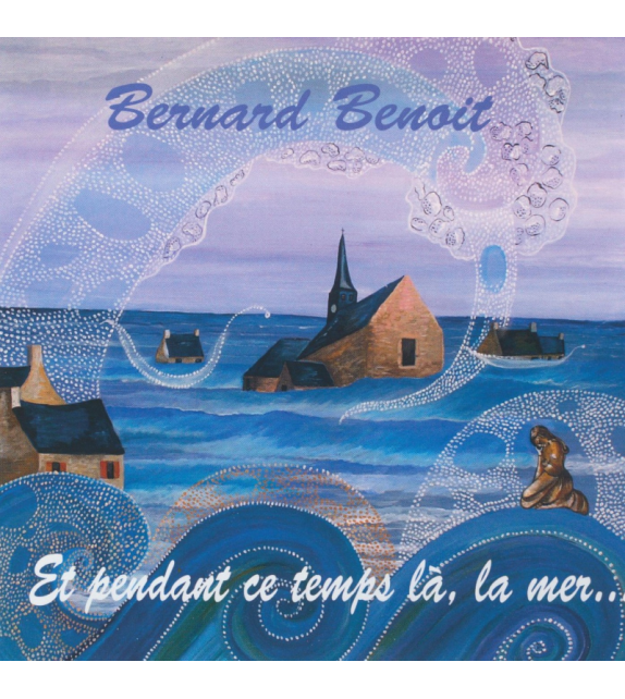 CD BERNARD BENOIT - ET PENDANT CE TEMPS-LÀ, LA MER