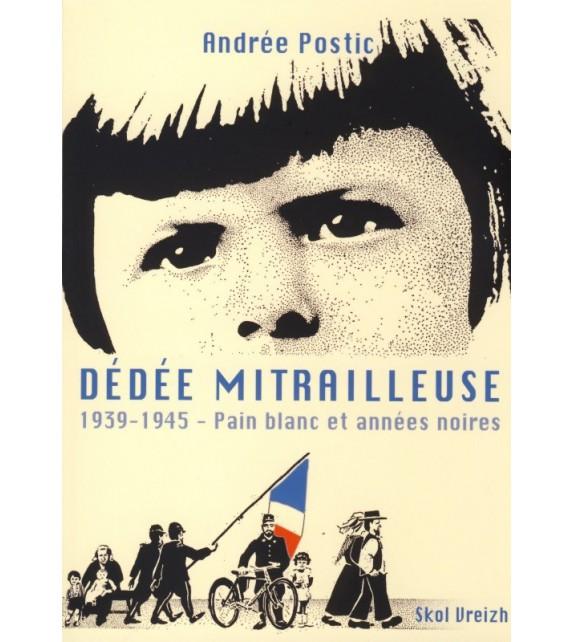 DÉDÉE MITRAILLEUSE 1939-1945