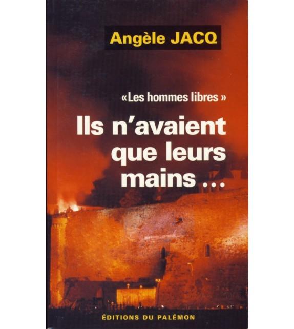 ILS N'AVAIENT QUE LEURS MAINS - Les hommes libres tome 1