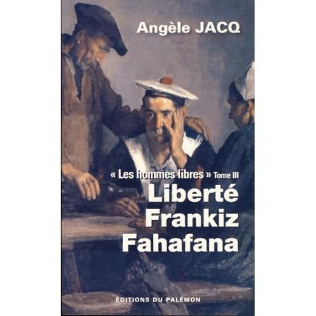 LIBERTÉ FRANKIZ FAHAFANA - Les hommes libres tome 3