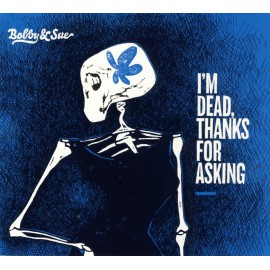 CD BOBBY AND SUE - I'M DEAD. THANKS FOR ASKING