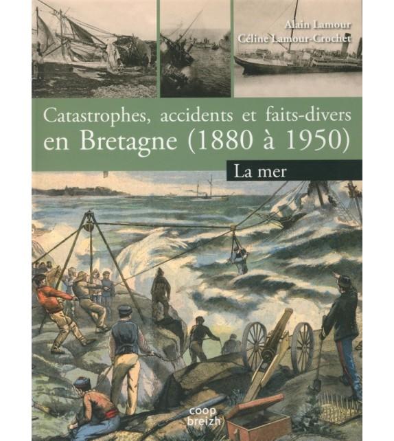 CATASTROPHES, ACCIDENTS ET FAITS-DIVERS EN BRETAGNE (1890-1950)tome 1 La Mer