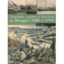 CATASTROPHES, ACCIDENTS ET FAITS-DIVERS EN BRETAGNE (1890-1950)tome 1 La Mer