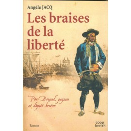 LES BRAISES DE LA LIBERTE Tome 1 - Per Briand, paysan et député breton