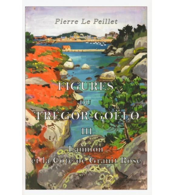 FIGURES DU TRÉGOR-GOËLO Tome 3 Lannion et la Côte de Granit Rose