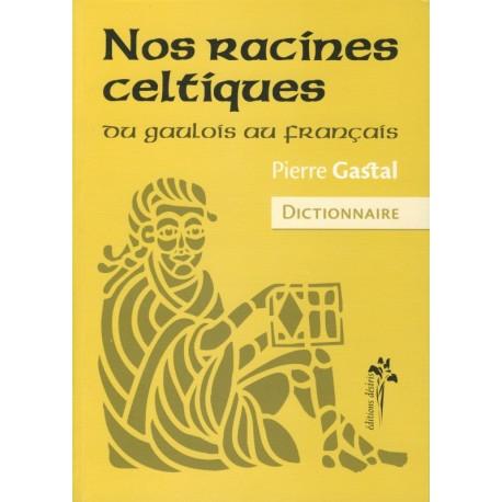 NOS RACINES CELTIQUES - DU GAULAIS AU FRANÇAIS