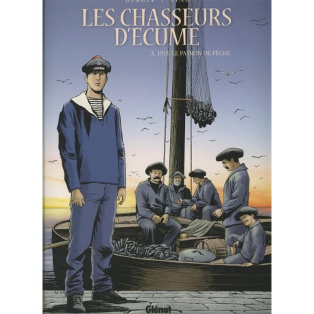 LES CHASSEURS D'ÉCUME tome 3 - 1913 LE PATRON PÊCHE