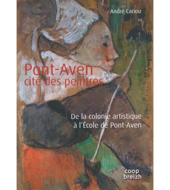 PONT-AVEN CITÉ DES PEINTRES - De la colonie artistique à l'École de Pont-Aven