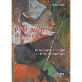 PONT-AVEN CITE DE PEINTRES - De la colonie artistique à l'École de Pont-Aven