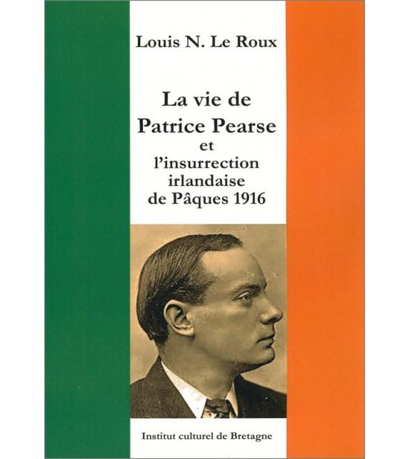 LA VIE DE PATRICE PEARSE et l'insurrection irlandaise de Pâques 1916